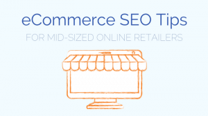 Insider eCommerce SEO Tips for Mid-Sized Shopping Sites