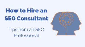 How to Find, Select & Hire an SEO Consultant