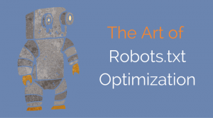 How to Write a Robots.txt File…It's an Art