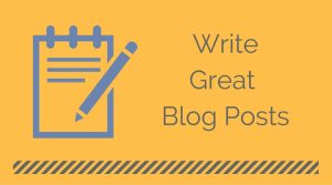 How to Write Good…Great Blog Posts!