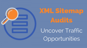 How to Audit an XML Sitemap to Uncover Lost Traffic & Revenue Opportunities